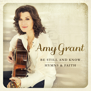 Amy-Grant-Be-Still-And-Know-Hymns-and-Faith
