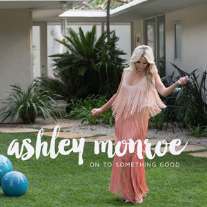 Ashley-Monroe-On-To-Something-Good