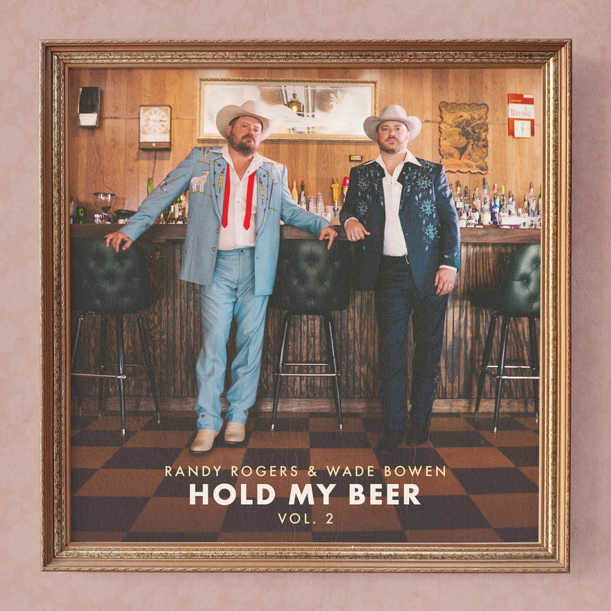 Randy Rogers, Wade Bowen Brew Up Collaborative Return With 'Hold ...